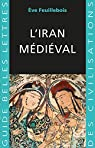L'Iran médiéval par Feuillebois-Pierunek