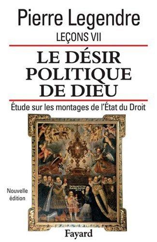 Leçons : Tome 7, Le désir politique de Dieu : étude sur les montages de l'Etat et du Droit