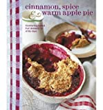 { Cinnamon Spice and Warm Apple Pie: Comforting Baked Fruit Desserts for Chilly Days Hardcover } Ryland, Peters & Small ( Author ) Sep-01-2013 Hardcover