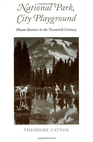 National Park, City Playground: Mount Rainier in the Twentieth Century (Samuel and Althea Stroum Books)