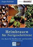 Heimbrauen für Fortgeschrittene: Ein Buch für Bierfreunde und Genießer