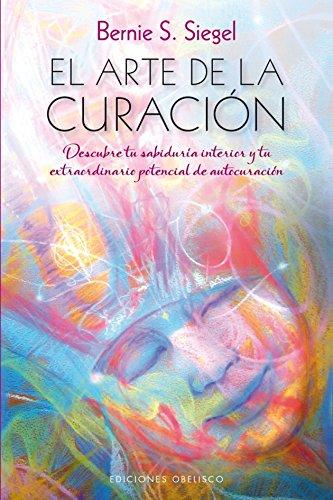 Arte De La Curación, El (ESPIRITUALIDAD Y VIDA INTERIOR) por Bernie S. Siegel