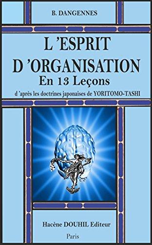 L'ESPRIT D'ORGANISATION  EN 13 LECONS: D'après les doctrines japonaises de YORITOMO-TASHI par Berthe DANGENNES