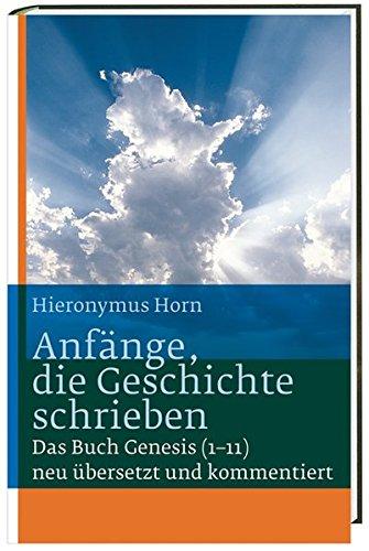 Katholische Bibel-übersetzung (Anfänge, die Geschichte schrieben: Das Buch Genesis (1-11) neu kommentiert)