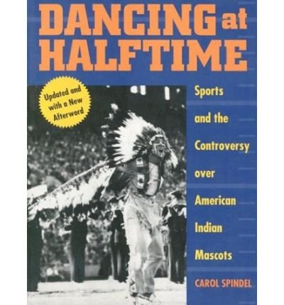 Dancing at Halftime: Sports and the Controversy over American Indian Mascots (Paperback) - Common