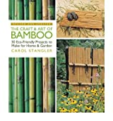 The Craft & Art of Bamboo: 30 Eco-Friendly Projects to Make for Home & Garden