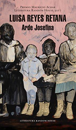Arde Josefina (Premio Mauricio Achar / Literatura Random House 2017) por Luisa Reyes Retana