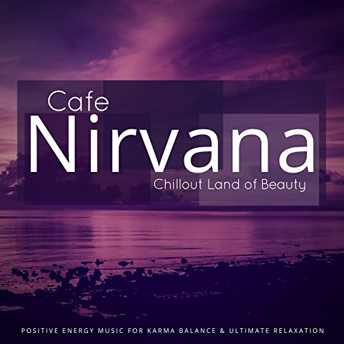 Cafe Nirvana: Chillout Land Of Beauty (Positive Energy Music For Karma Balance and amp; Ultimate Relaxation) Reed & Amp