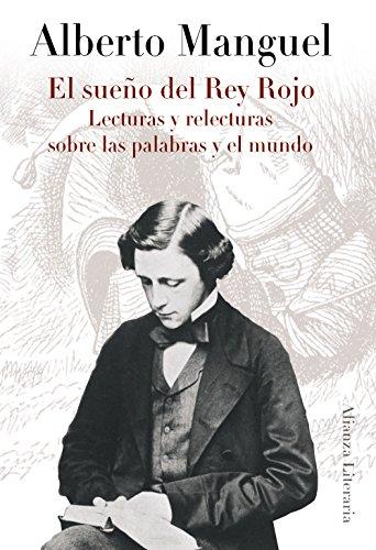 El sueño del Rey Rojo: Lecturas y relecturas sobre las palabras y el mundo (Alianza Literaria (Al))