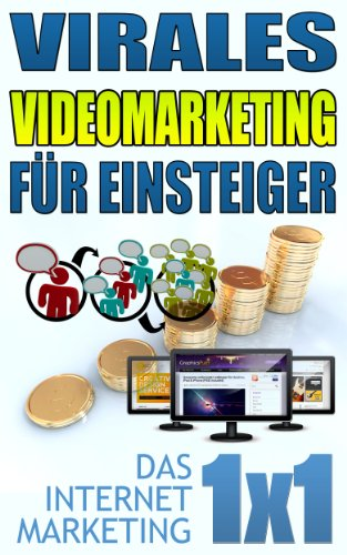 Virales Videomarketing für Einsteiger (Das Internet Marketing 1x1)