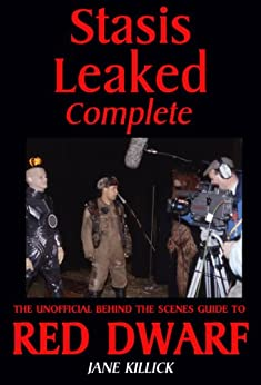Stasis Leaked Complete: The Unofficial Behind the Scenes Guide to Red Dwarf by [Killick, Jane]