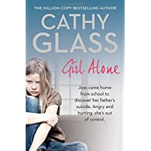 Girl Alone: Joss came home from school to discover her father's suicide. Angry and hurting, she's out of control. by Cathy Glass (2015-09-10)