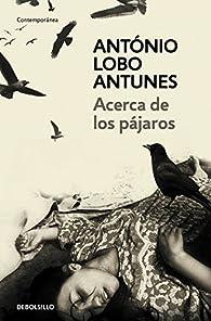 Acerca de los pájaros par  Antonio Lobo Antunes