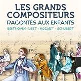 Les Grands Compositeurs Racontés aux Enfants : Beethoven, Liszt, Mozart, Schubert