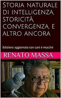 Storia naturale di intelligenza, storicità, convergenza, e altro ancora (Varia saggi Vol. 5) di [Massa, Renato]