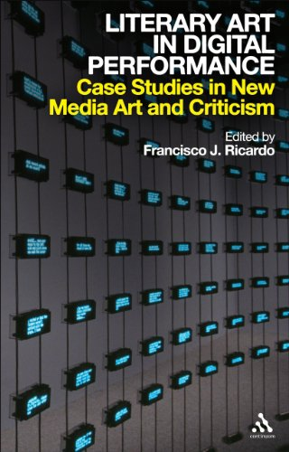 Literary Art in Digital Performance: Case Studies in New Media Art and Criticism