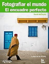 Fotografiar el mundo / Photographing the World: El Encuadre Perfecto / the Perfect Framing (Spanish Edition) by Duchemin, David (2010) Paperback