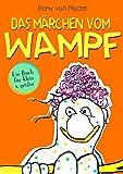 Das Märchen vom Wampf: Ein Buch für klein & größer