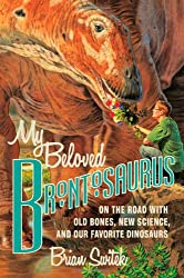 My Beloved Brontosaurus: On the Road with Old Bones, New Science and Our Favourite Dinosaurs