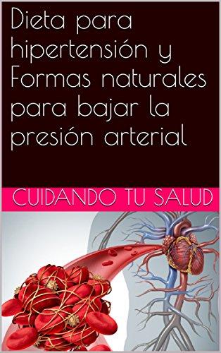 Dieta para hipertensión y Formas naturales para bajar la presión arterial