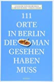111 Orte in Berlin, die man gesehen haben muss - Lucia Jay von Seldeneck