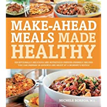 Mega-Healthy, Mighty-Delicious, Make-Ahead Meals: Exceptionally Delicious and Nutritious Fix-and-Freeze Recipes You Can Prepare in Advance and Enjoy at a Moment's Notice by Michele Borboa (25-Jul-2011) Paperback