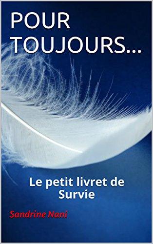 POUR TOUJOURS...: Le petit livret de Survie par Sandrine Nani