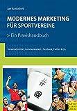 Modernes Marketing für Sportvereine: Ein Praxishandbuch