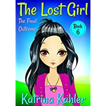 The Lost Girl - Book 6: The Final Outcome: Books for Girls Aged 9-12