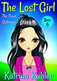#8: The Lost Girl - Book 6: The Final Outcome: Books for Girls Aged 9-12
