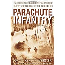 Parachute Infantry: An American Paratrooper's Memoir of D-Day and the Fall of the Third Reich by David Kenyon Webster (2002-10-29)