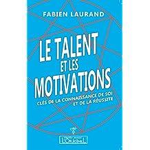 Le talent et les motivations: Clés de la connaissance de soi et de la réussite (French Edition)
