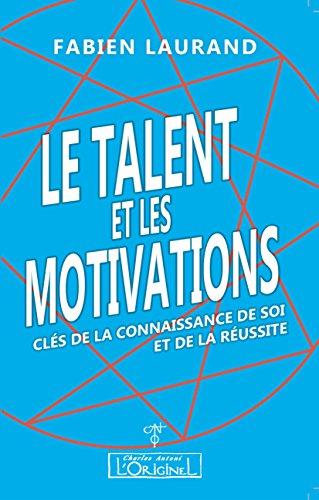 Le talent et les motivations: Clés de la connaissance de soi et de la réussite par Fabien Laurand