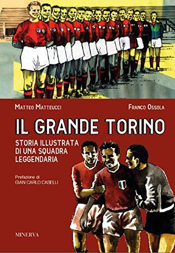 Il grande Torino. Storia di squadra leggendaria La