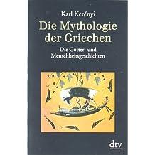 Die Mythologie der Griechen: Band 1 Die Götter- und Menschheitsgeschichten