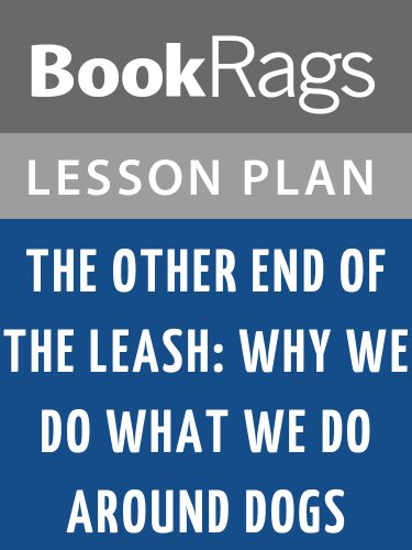 Lesson Plans The Other End of the Leash: Why We Do What We Do Around Dogs