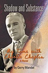 Shadow and Substance: My Time with Charlie Chaplin (A Novel) by Gerry Mandel (2010-08-02)