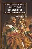 Le sixième grand-père (Black Elk et la grande vision) - Le Grand Livre du Mois - 01/01/2000