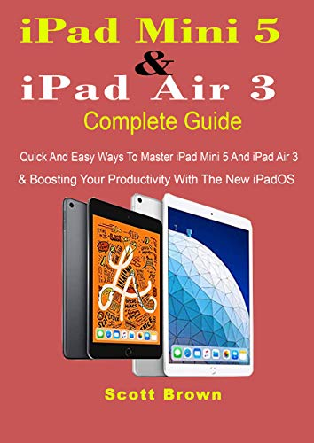 iPad Mini 5 & iPad Air 3 Complete Guide: Quick And Easy Ways To Master iPad Mini 5 And iPad Air 3 And Boosting Your Productivity With The New iPadOS (English Edition) (Ipad 5th Generation Mini)