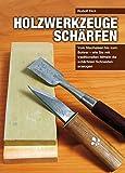 Holzwerkzeuge schärfen: Vom Stecheisen bis zum Bohrer – wie Sie mit traditionellen Mitteln die...