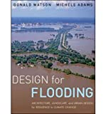 [(Design for Flooding: Architecture, Landscape, and Urban Design for Resilience to Climate Change)] [Author: Donald Watson] published on (December, 2010)