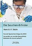 Die Seuchen-Erfinder: Von der spanischen Grippe bis EHEC: So werden wir von unseren Gesundheitsbehörden für dumm verkauft! -