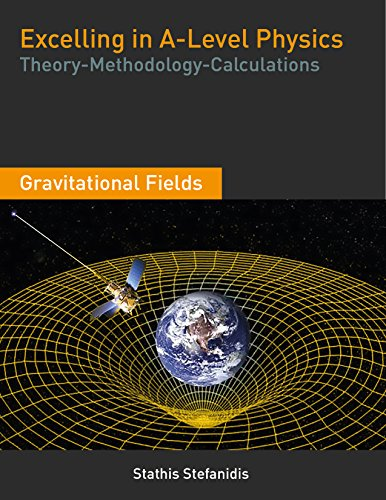 Excelling in A-Level Physics: A-Level Physics - Year 2 Student Guide for Gravitational Fields (Theory, Methodology and Calculations)