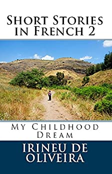 Short Stories in French 2: My Childhood Dream (French Edition) von [De Oliveira, Irineu Francisco]