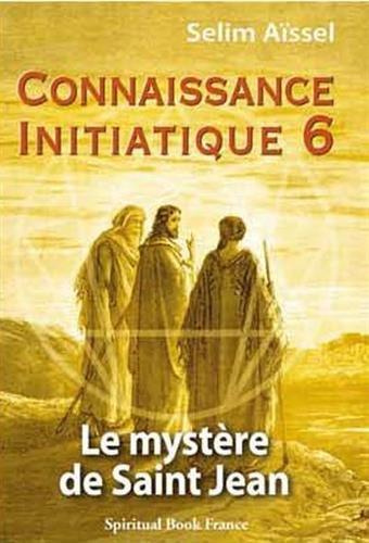 Connaissance Initiatique 6 : Le mystère de Saint Jean