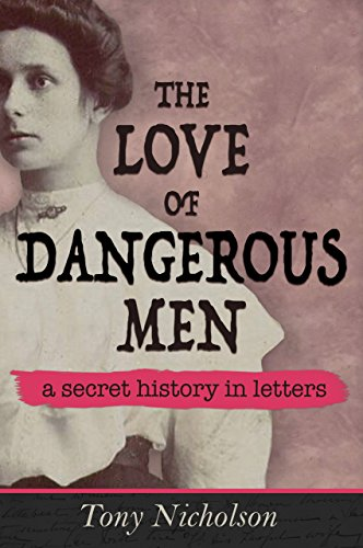 The love of dangerous men a secret history in letters ebook tony the love of dangerous men a secret history in letters by nicholson tony fandeluxe Image collections