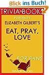 Trivia: Eat, Pray, Love by Elizabeth...