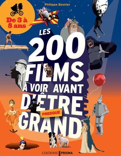 Les 200 films à voir avant d'être presque grand - De 3 à 8 ans par Philippe Besnier