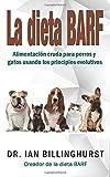 La dieta BARF: Alimentación cruda para perros y gatos usando los principios evolutivos