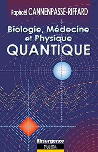 Biologie, médecine et physique quantique par Raphaël Cannenpasse-Riffard